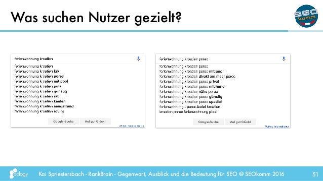 Kai Spriestersbach - RankBrain - Gegenwart, Ausblick und die Bedeutung für SEO @ SEOkomm 2016 Was suchen Nutzer gezielt? 51