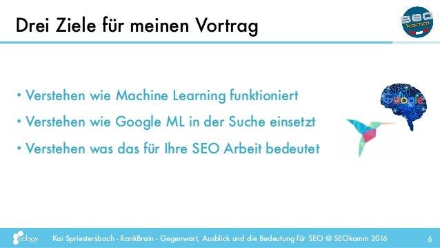 Kai Spriestersbach - RankBrain - Gegenwart, Ausblick und die Bedeutung für SEO @ SEOkomm 2016 6 • Verstehen wie Machine Le...