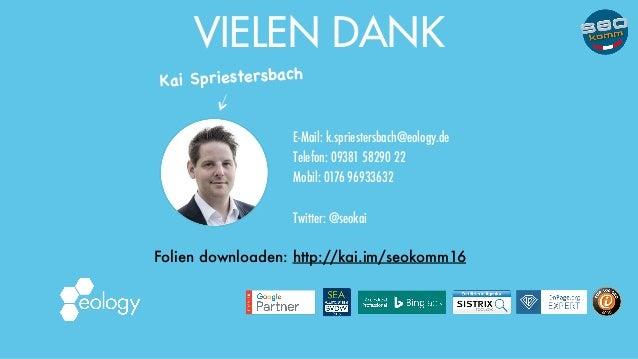 E-Mail: k.spriestersbach@eology.de Telefon: 0938158290 22 Mobil: 0176 96933632 Twitter: @seokai Kai Spriestersbach VIELEN...