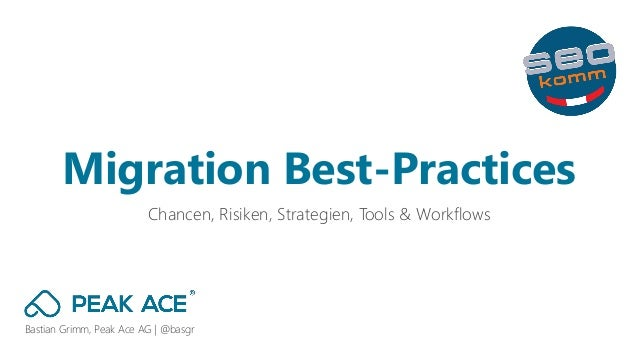 Bastian Grimm, Peak Ace AG | @basgr Chancen, Risiken, Strategien, Tools & Workflows Migration Best-Practices