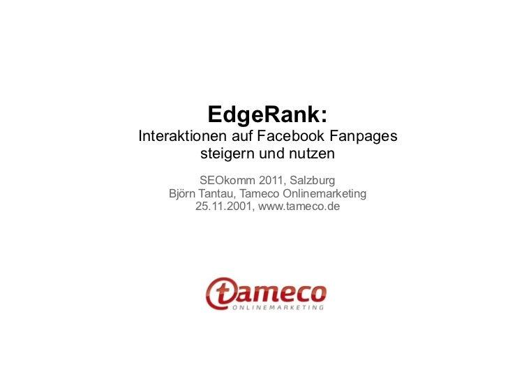 EdgeRank:Interaktionen auf Facebook Fanpages          steigern und nutzen          SEOkomm 2011, Salzburg    Björn Tantau,...