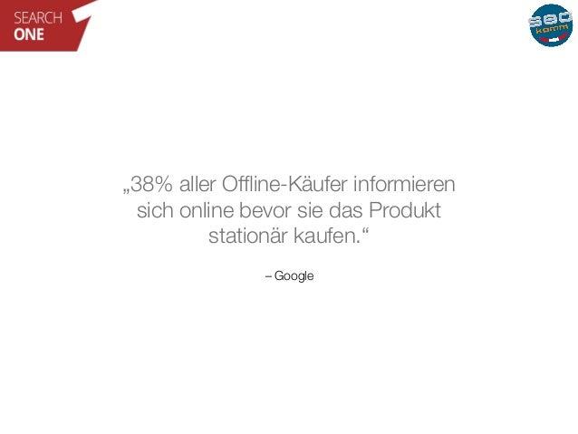 """""""38% aller Offline-Käufer informieren  sich online bevor sie das Produkt  stationär kaufen.""""  – Google"""