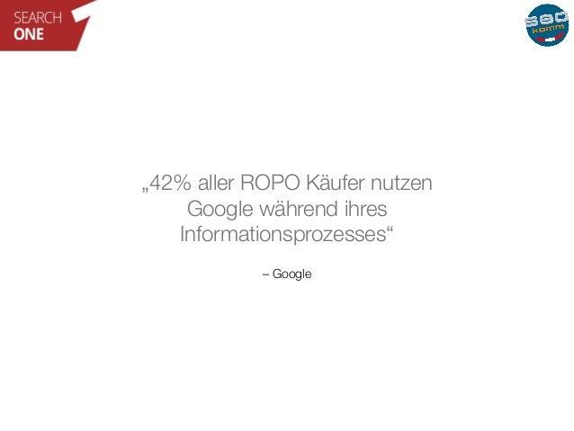 """""""42% aller ROPO Käufer nutzen  Google während ihres  Informationsprozesses""""  – Google"""