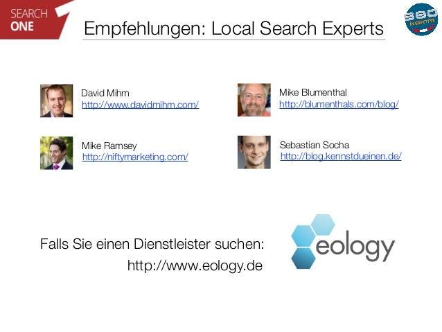 Empfehlungen: Local Search Experts  David Mihm Mike Blumenthal  http://www.davidmihm.com/ http://blumenthals.com/blog/  Mi...