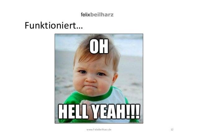Funktioniert…  www.FelixBeilharz.de 12