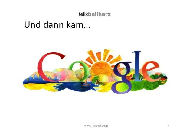 Und dann kam…  www.FelixBeilharz.de  7