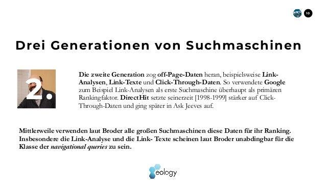 10 Die zweite Generation zog off-Page-Daten heran, beispielsweise Link- Analysen, Link-Texte und Click-Through-Daten. So v...