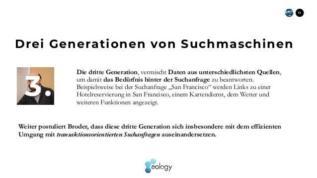 11 Die dritte Generation, vermischt Daten aus unterschiedlichsten Quellen, um damit das Bedürfnis hinter der Suchanfrage z...
