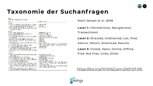 13 Taxonomie der Suchanf ragen https://doi.org/10.1016/j.ipm.2007.07.015 Level 1: Informational, Navigational, Transaction...
