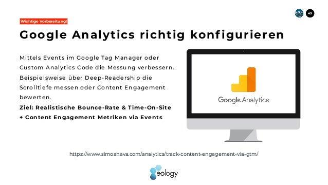 Mittels Events im Google Tag Manager oder Custom Analytics Code die Messung verbessern. Beispielsweise über Deep-Readershi...