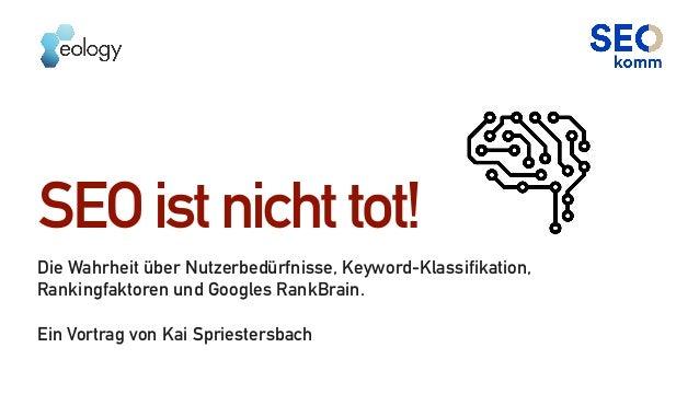 SEOistnichttot! Die Wahrheit über Nutzerbedürfnisse, Keyword-Klassifikation, Rankingfaktoren und Googles RankBrain. Ein Vo...