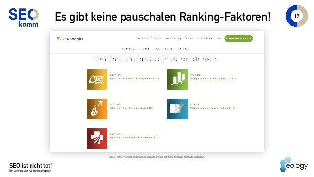 SEO ist nicht tot! Ein Vortrag von Kai Spriestersbach 19 Es gibt keine pauschalen Ranking-Faktoren! Quelle: https://www.se...