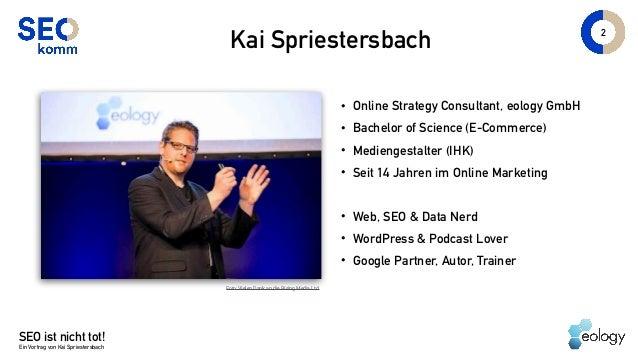 SEOkomm 2018: SEO ist nicht tot! Von Kai Spriestersbach Slide 2