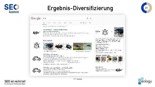 SEO ist nicht tot! Ein Vortrag von Kai Spriestersbach 21 Ergebnis-Diversifizierung Quelle: google.de