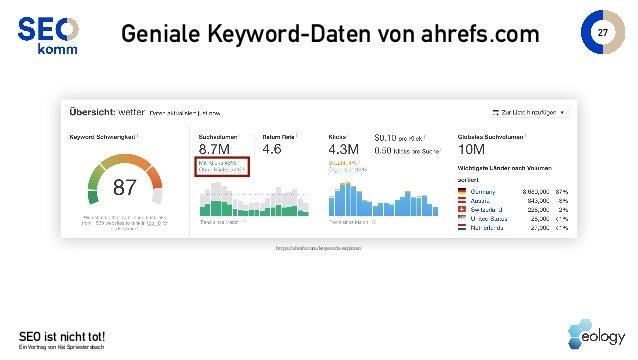 SEO ist nicht tot! Ein Vortrag von Kai Spriestersbach 27 Geniale Keyword-Daten von ahrefs.com https://ahrefs.com/keywords-...