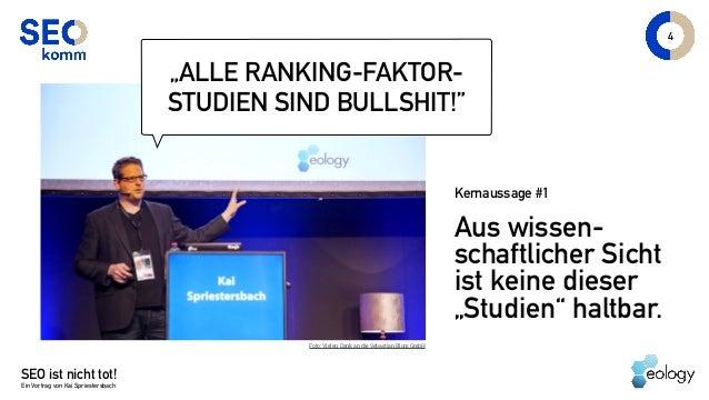 """SEO ist nicht tot! Ein Vortrag von Kai Spriestersbach Aus wissen- schaftlicher Sicht ist keine dieser """"Studien"""" haltbar. 4..."""