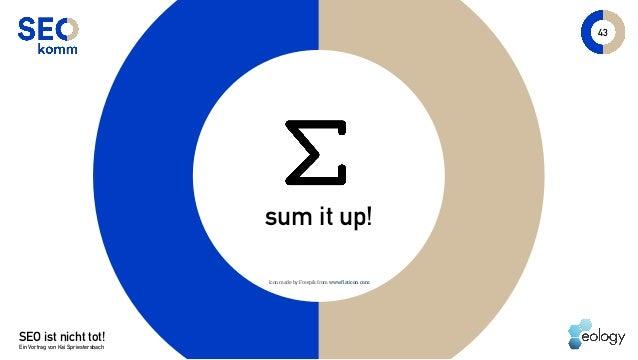SEO ist nicht tot! Ein Vortrag von Kai Spriestersbach 43 sum it up! Icon made by Freepik fromwww.flaticon.com