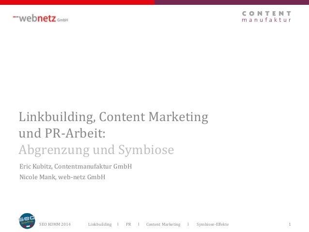 Linkbuilding, Content Marketing  und PR-Arbeit:  Abgrenzung und Symbiose  Eric Kubitz, Contentmanufaktur GmbH  Nicole Mank...