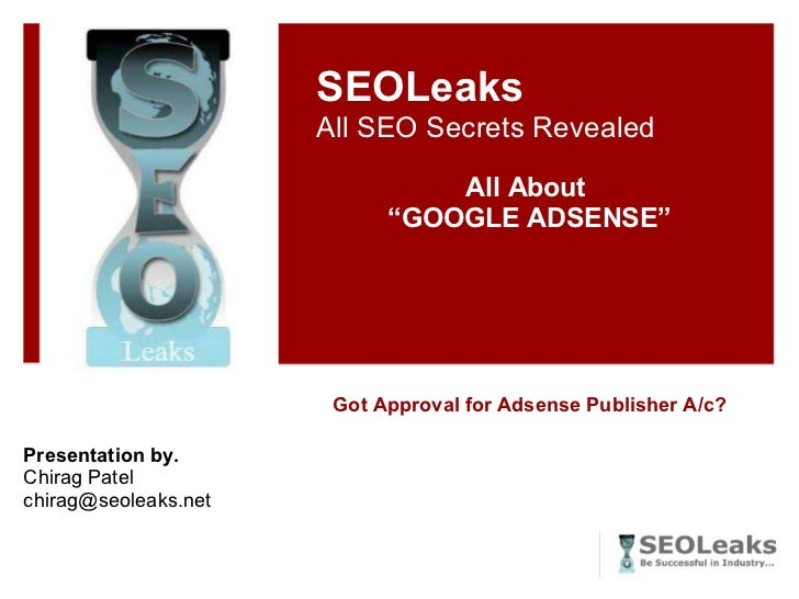 """Got Approval for Adsense Publisher A/c? SEOLeaks All SEO Secrets Revealed All About  """" GOOGLE ADSENSE"""" Presentation by. Ch..."""