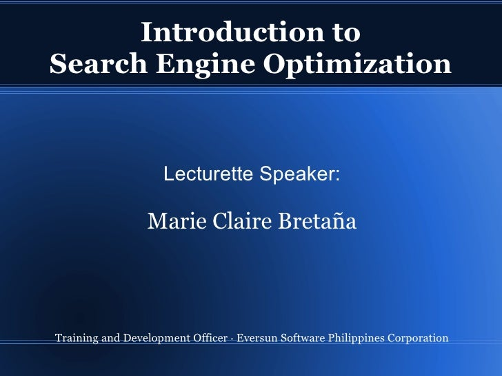Introduction to Search Engine Optimization Lecturette Speaker: Marie Claire Bretaña Training and Development Officer  ·  E...