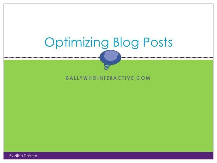 Optimizing Blog Posts                     BALLYWHOINTERACTIVE.COMBy Nitsa DeVore