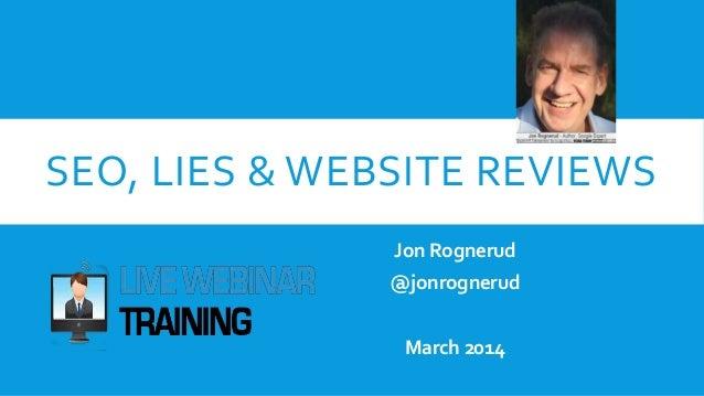 SEO, LIES & WEBSITE REVIEWS Jon Rognerud @jonrognerud March 2014