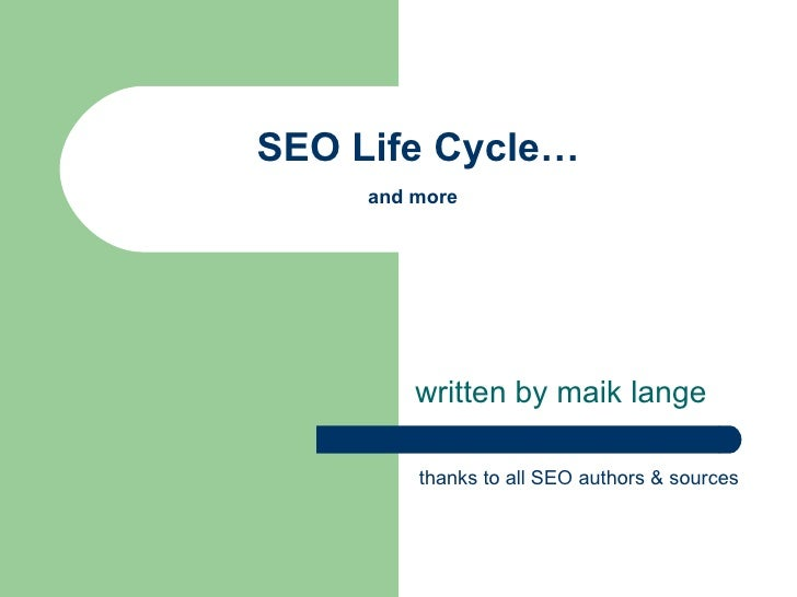 SEO Life Cycle… and more   written by maik lange thanks to all SEO authors & sources