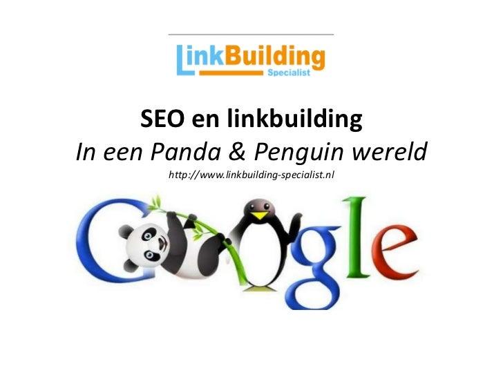 SEO en linkbuildingIn een Panda & Penguin wereld       http://www.linkbuilding-specialist.nl
