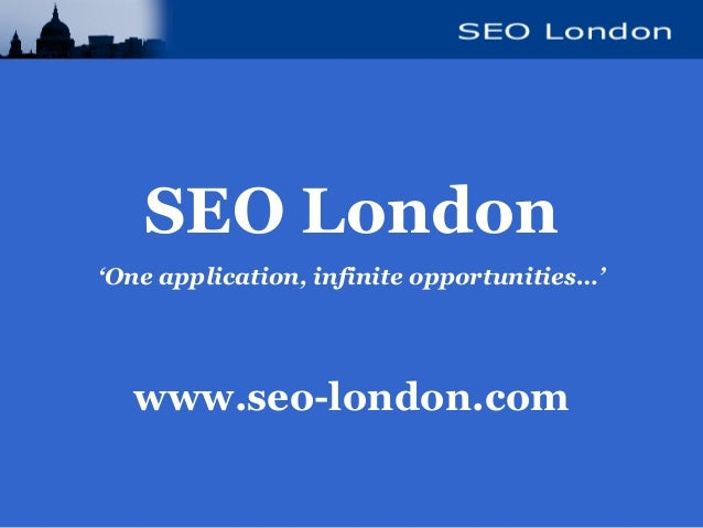 SEO London 'One application, infinite opportunities…' www.seo-london.com