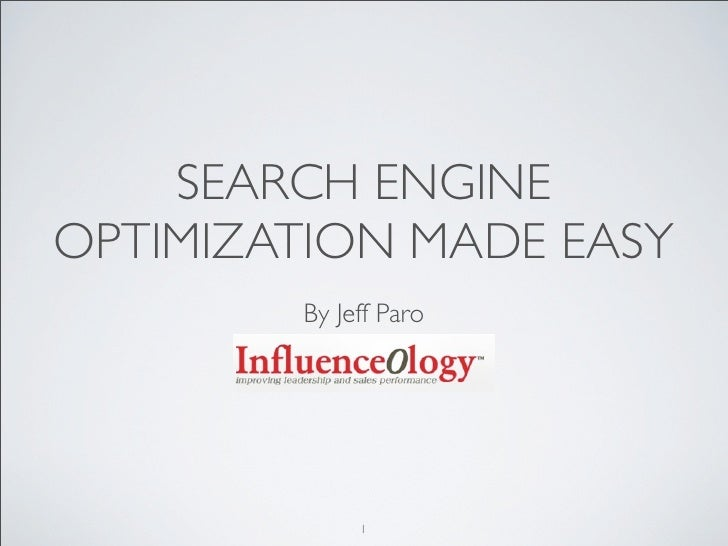 SEARCH ENGINE OPTIMIZATION MADE EASY         By Jeff Paro                  1