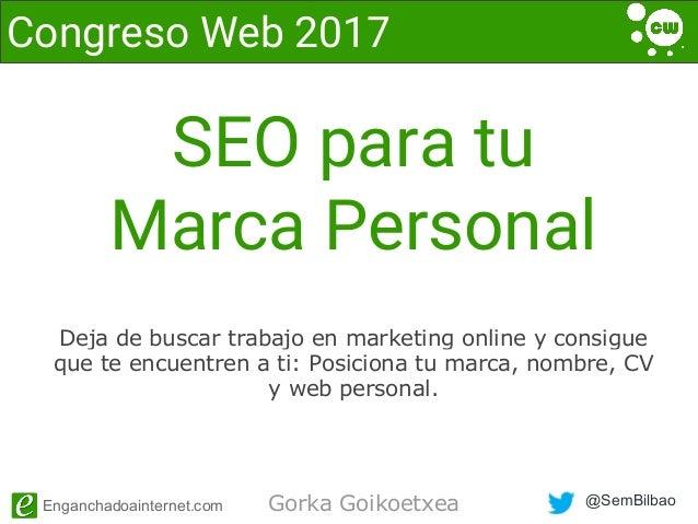 @SemBilbaoEnganchadoainternet.com SEO para tu Marca Personal Deja de buscar trabajo en marketing online y consigue que te ...