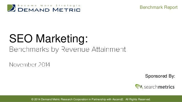 © 2014 Demand Metric Research Corporation in Partnership with Ascend2. All Rights Reserved.  Benchmark Report  SEO Marketi...