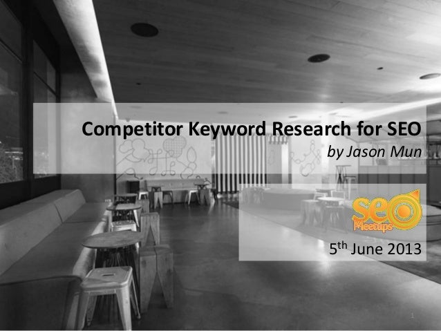 5th June 2013Competitor Keyword Research for SEOby Jason Mun1