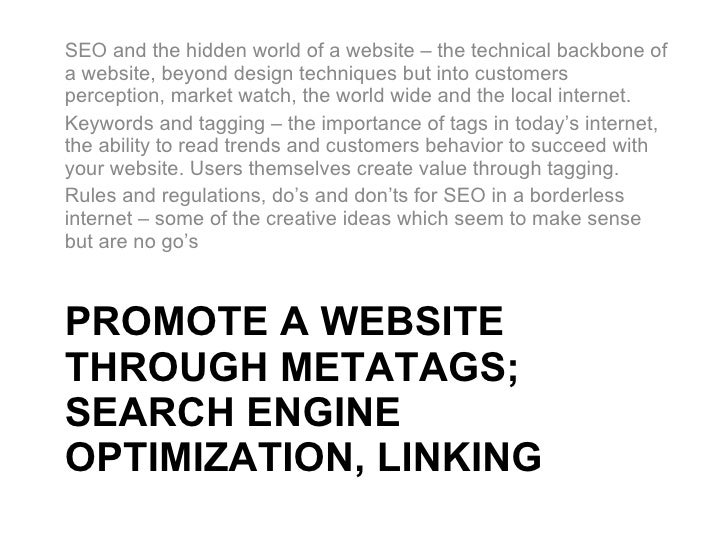 PROMOTE A WEBSITE THROUGH METATAGS; SEARCH ENGINE OPTIMIZATION, LINKING <ul><li>SEO and the hidden world of a website – th...