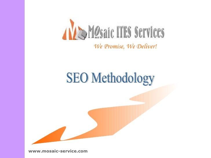 We Promise, We Deliver! SEO Methodology www.mosaic-service.com