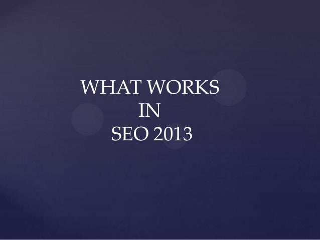 WHAT WORKS IN SEO 2013