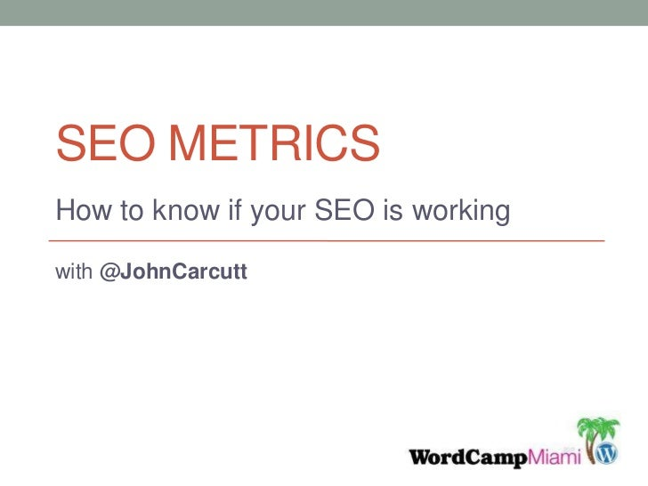 SEO Metrics<br />How to know if your SEO is working<br />with @JohnCarcutt<br />