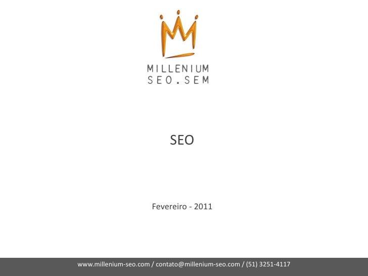 SEO                       Fevereiro - 2011www.millenium-seo.com / contato@millenium-seo.com / (51) 3251-4117