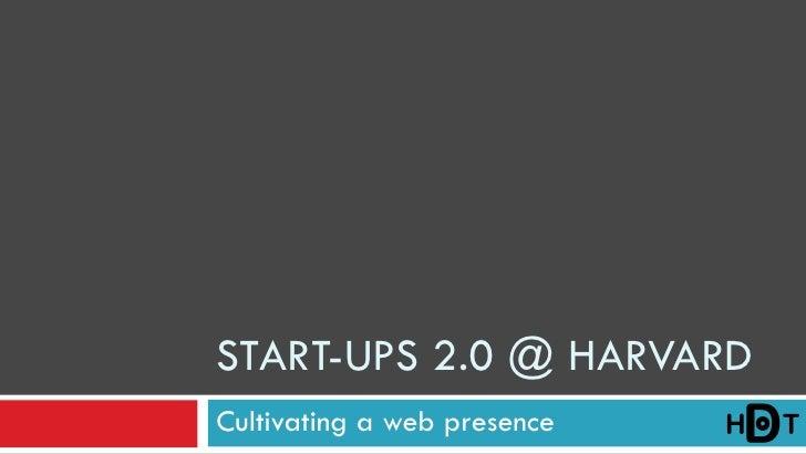 START-UPS 2.0 @ HARVARD Cultivating a web presence