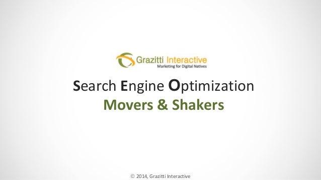 Search Engine Optimization Movers & Shakers  © 2014, Grazitti Interactive