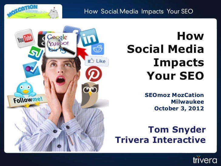How  Social Media      Impacts     Your SEO      SEOmoz MozCation             Milwaukee        October 3, 2012       Tom S...
