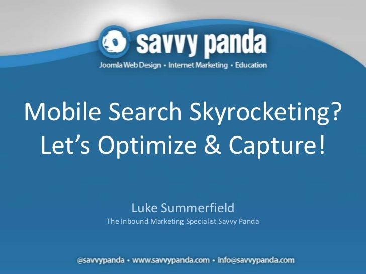 Mobile Search Skyrocketing? Let's Optimize & Capture!              Luke Summerfield       The Inbound Marketing Specialist...
