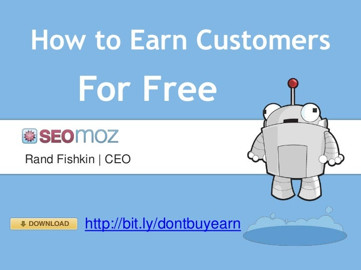 How to Earn Customers        For FreeRand Fishkin | CEO          http://bit.ly/dontbuyearn