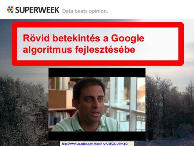 Rövid betekintés a Google  algoritmus fejlesztésébe  http://www.youtube.com/watch?v=J5RZOU6vK4Q