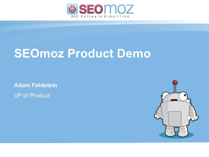 SEOmoz Product Demo (day / month / year) Adam Feldstein VP of Product