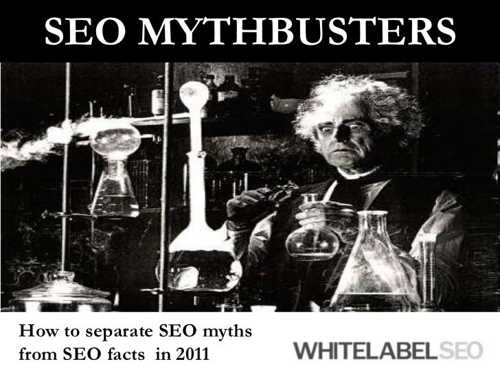 SEOMYTHBUSTERS<br />How to separate SEO myths from SEO facts  in 2011<br />