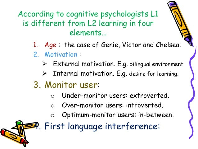 According to cognitive psychologists L1 is different from L2 learning in four elements… 1. Age : the case of Genie, Victor...