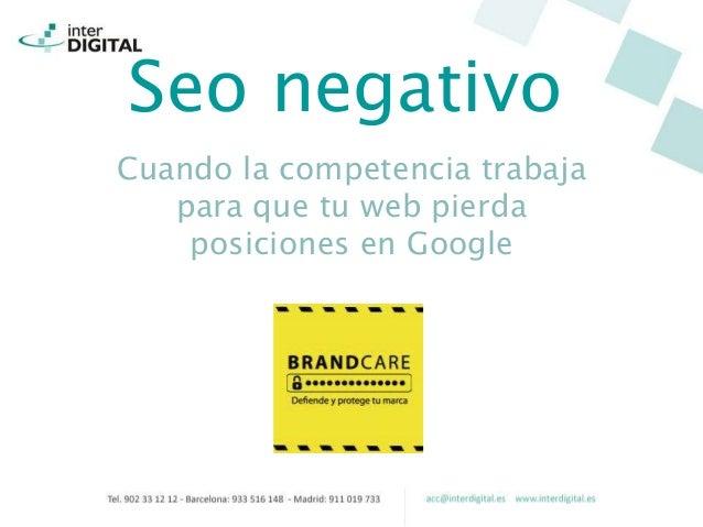 Seo negativo Cuando la competencia trabaja para que tu web pierda posiciones en Google