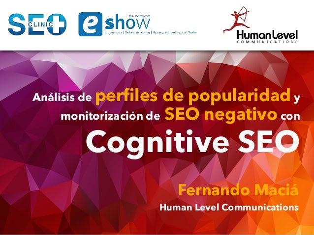 Análisis de perfiles de popularidad y monitorización de SEO negativo con Cognitive SEO Fernando Maciá Human Level Communica...