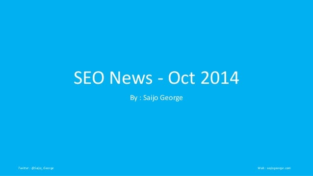 SEO News - Oct 2014  By : Saijo George  Twitter : @Saijo_George Web : saijogeorge.com